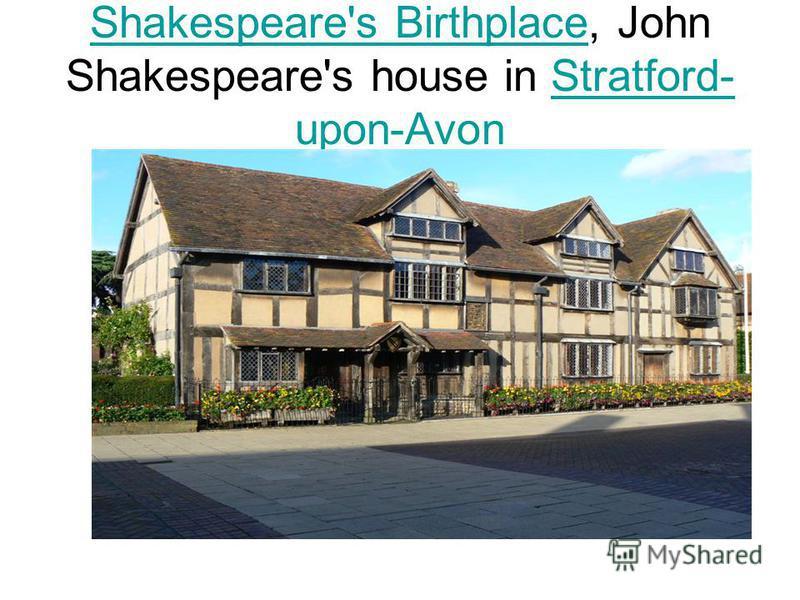 Shakespeare's BirthplaceShakespeare's Birthplace, John Shakespeare's house in Stratford- upon-AvonStratford- upon-Avon