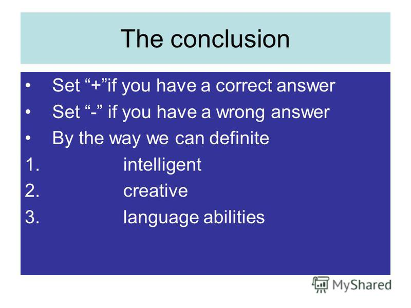The conclusion Set +if you have a correct answer Set - if you have a wrong answer By the way we can definite 1. intelligent 2. creative 3. language abilities