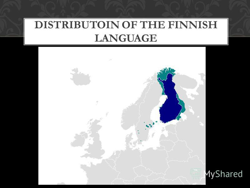 DISTRIBUTOIN OF THE FINNISH LANGUAGE