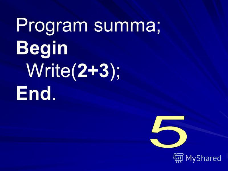 Program summa; Begin Write(2+3); End.