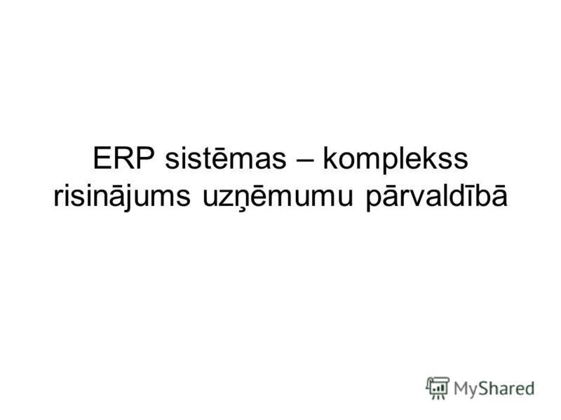ERP sistēmas – komplekss risinājums uzņēmumu pārvaldībā