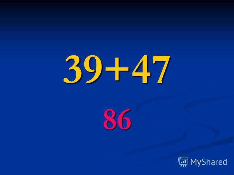 39+47 86