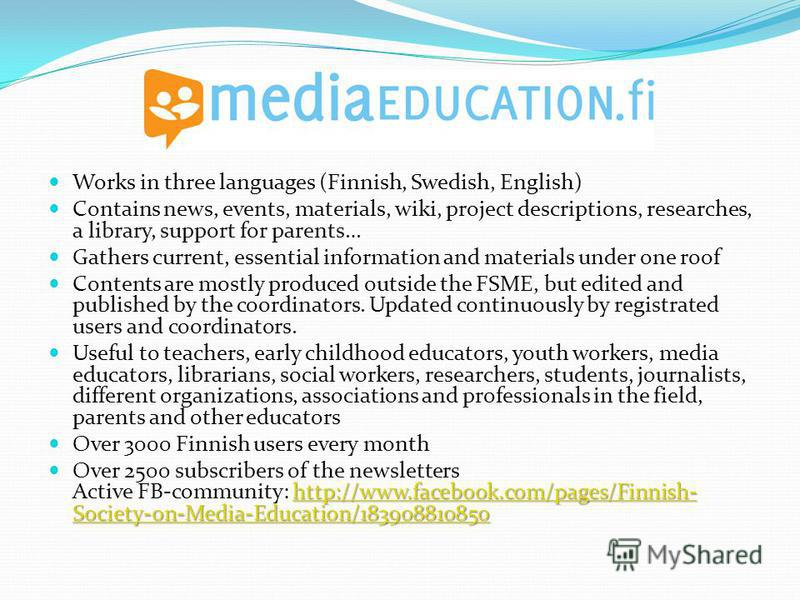 Works in three languages (Finnish, Swedish, English) Contains news, events, materials, wiki, project descriptions, researches, a library, support for parents… Gathers current, essential information and materials under one roof Contents are mostly pro