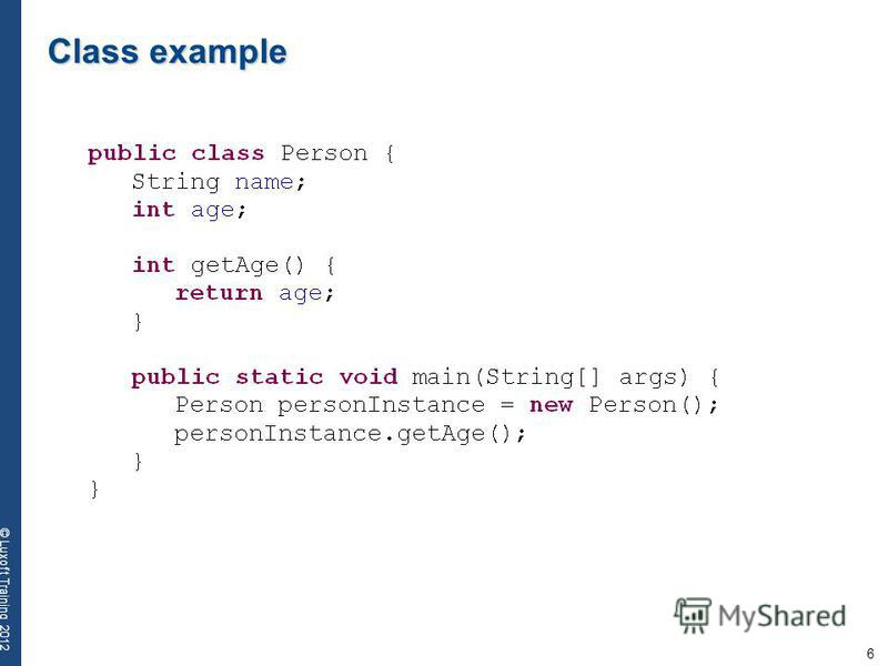 6 © Luxoft Training 2012 Class example