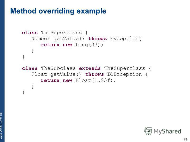 73 © Luxoft Training 2012 Method overriding example