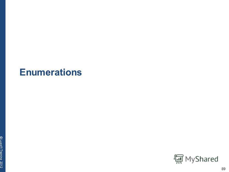 89 © Luxoft Training 2012 Enumerations