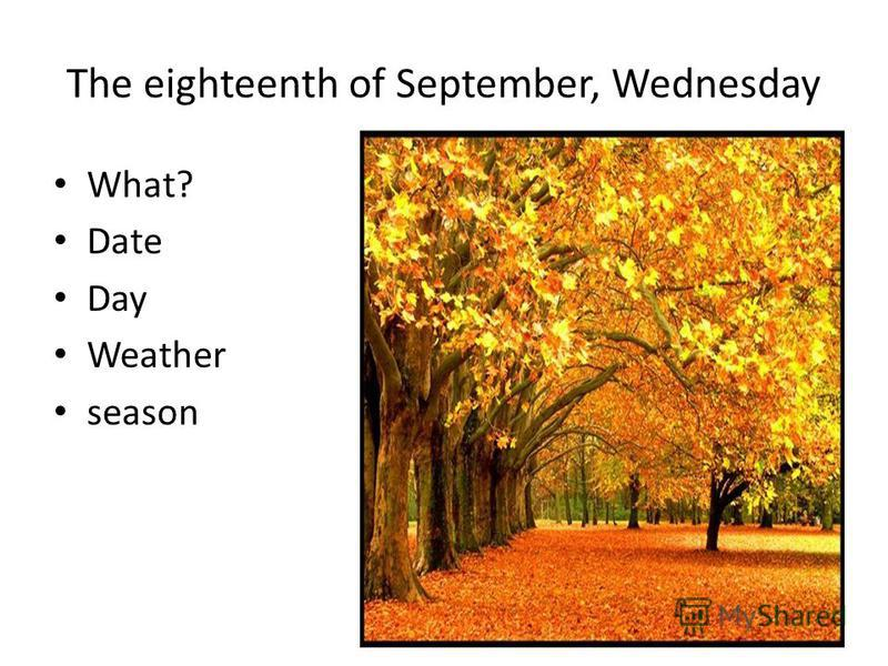 The eighteenth of September, Wednesday What? Date Day Weather season