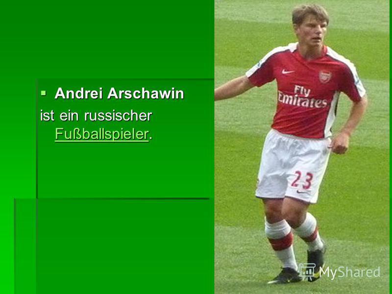 Andrei Arschawin Andrei Arschawin ist ein russischer Fußballspieler. Fußballspieler