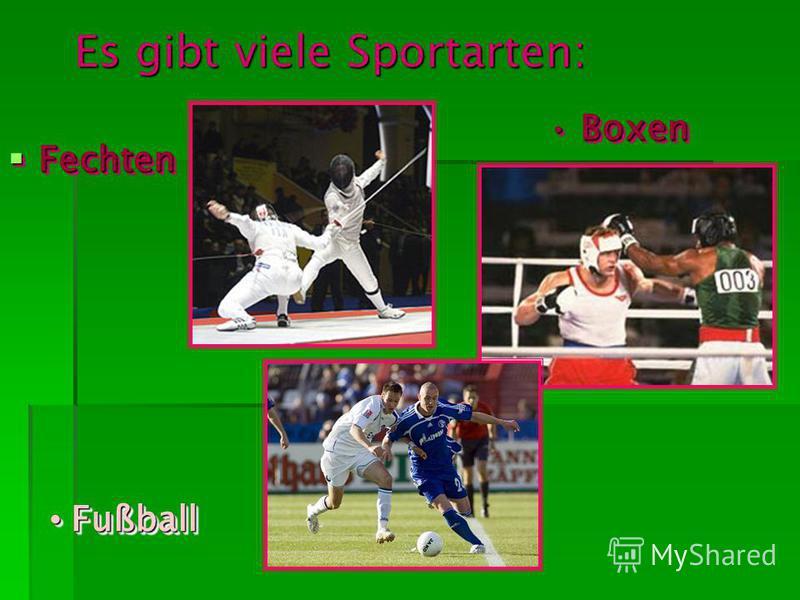 Es gibt viele Sportarten: Fechten Fechten Fußball Fußball Boxen Boxen