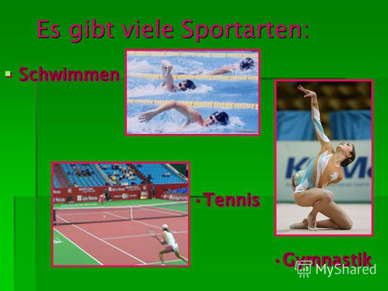 Schwimmen Schwimmen Es gibt viele Sportarten: GymnastikGymnastik TennisTennis