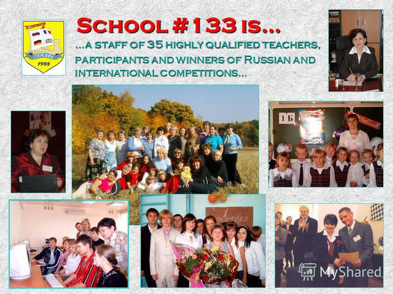 School #133 is… …a staff of 35 highly qualified teachers, participants and winners of Russian and international competitions… …a staff of 35 highly qualified teachers, participants and winners of Russian and international competitions…