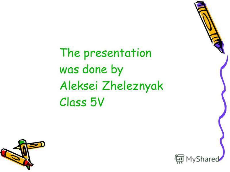 The presentation was done by Aleksei Zheleznyak Class 5V