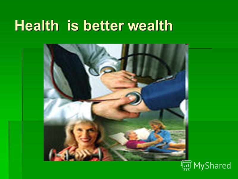 health is better than wealth essays Open document below is an essay on education is better than wealth what are your views from anti essays, your source for research papers, essays, and term paper examples.