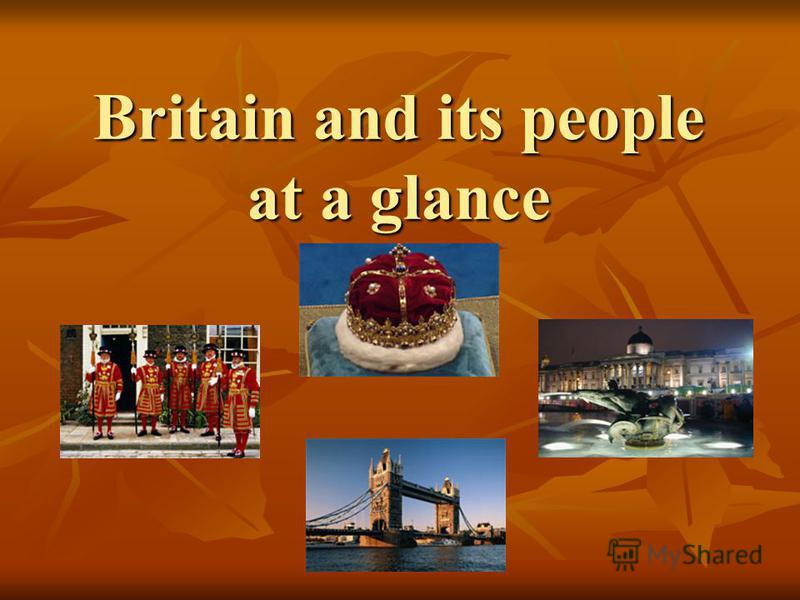 Britain and its people at a glance Britain and its people at a glance