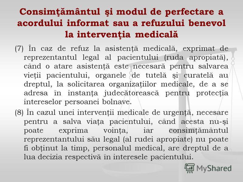 Consimţământul şi modul de perfectare a acordului informat sau a refuzului benevol la intervenţia medicală (7) În caz de refuz la asistenţă medicală, exprimat de reprezentantul legal al pacientului (ruda apropiată), când o atare asistenţă este necesa