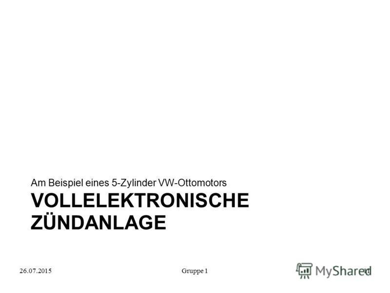 VOLLELEKTRONISCHE ZÜNDANLAGE Am Beispiel eines 5-Zylinder VW-Ottomotors 26.07.2015Gruppe 111