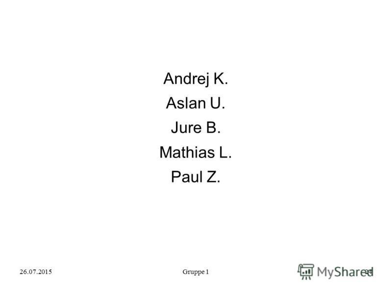 Andrej K. Aslan U. Jure B. Mathias L. Paul Z. 26.07.2015Gruppe 124
