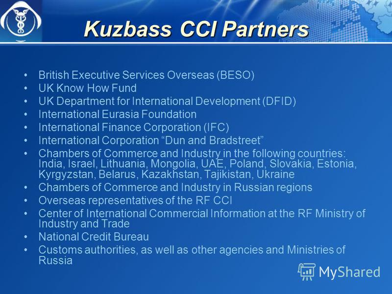Kuzbass CCI Partners British Executive Services Overseas (BESO) UK Know How Fund UK Department for International Development (DFID) International Eurasia Foundation International Finance Corporation (IFC) International Corporation Dun and Bradstreet