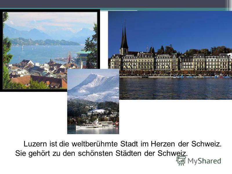Luzern ist die weltberühmte Stadt im Herzen der Schweiz. Sie gehört zu den schönsten Städten der Schweiz.