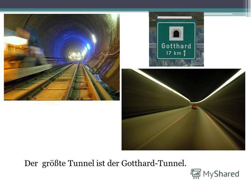 Der größte Tunnel ist der Gotthard-Tunnel.