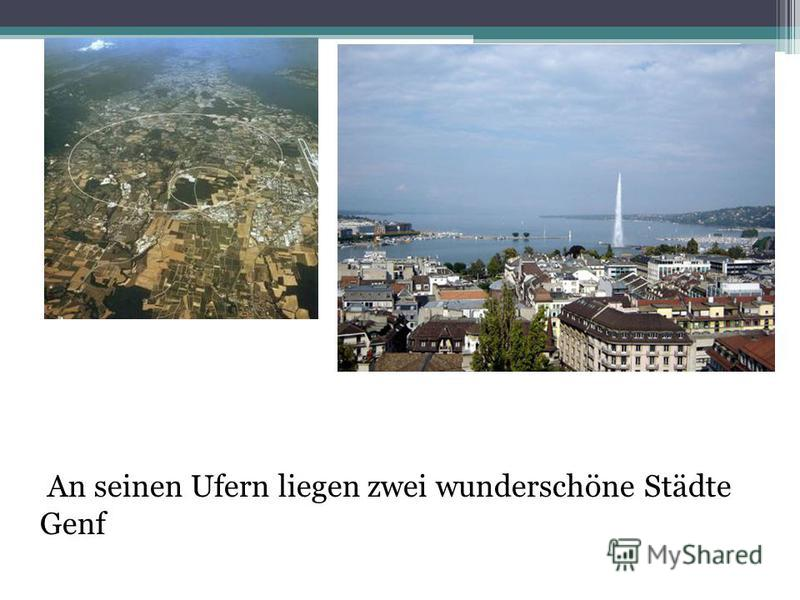 An seinen Ufern liegen zwei wunderschöne Städte Genf