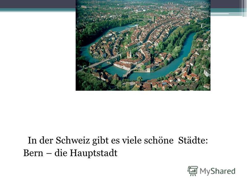 In der Schweiz gibt es viele schöne Städte: Bern – die Hauptstadt
