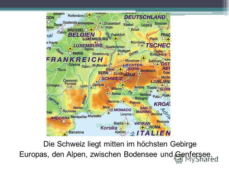 Die Schweiz liegt mitten im höchsten Gebirge Europas, den Alpen, zwischen Bodensee und Genfersee.
