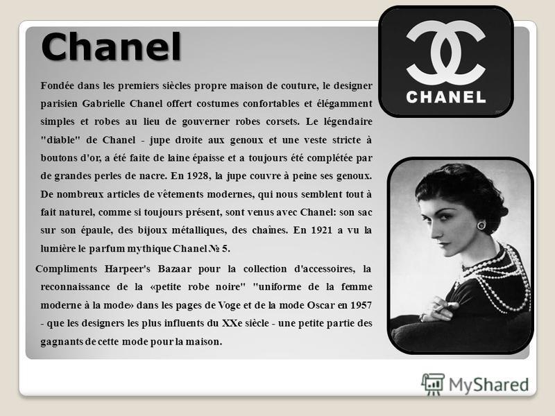 Chanel Fondée dans les premiers siècles propre maison de couture, le designer parisien Gabrielle Chanel offert costumes confortables et élégamment simples et robes au lieu de gouverner robes corsets. Le légendaire