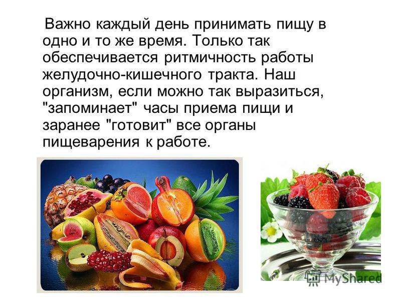Важно каждый день принимать пищу в одно и то же время. Только так обеспечивается ритмичность работы желудочно-кишечного тракта. Наш организм, если можно так выразиться,