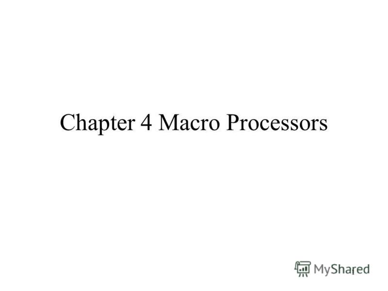 1 Chapter 4 Macro Processors
