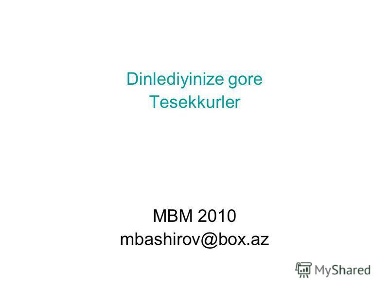 Dinlediyinize gore Tesekkurler MBM 2010 mbashirov@box.az