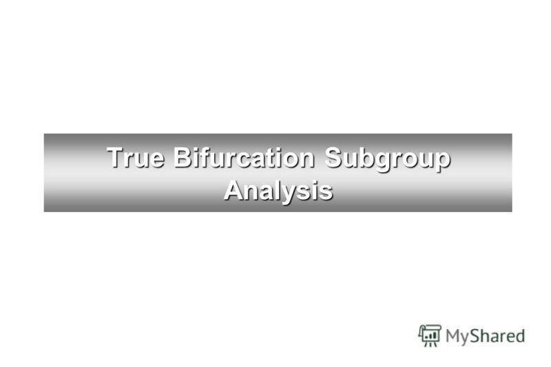 True Bifurcation Subgroup Analysis