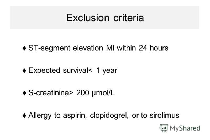 Exclusion criteria ST-segment elevation MI within 24 hours Expected survival< 1 year S-creatinine> 200 µmol/L Allergy to aspirin, clopidogrel, or to sirolimus