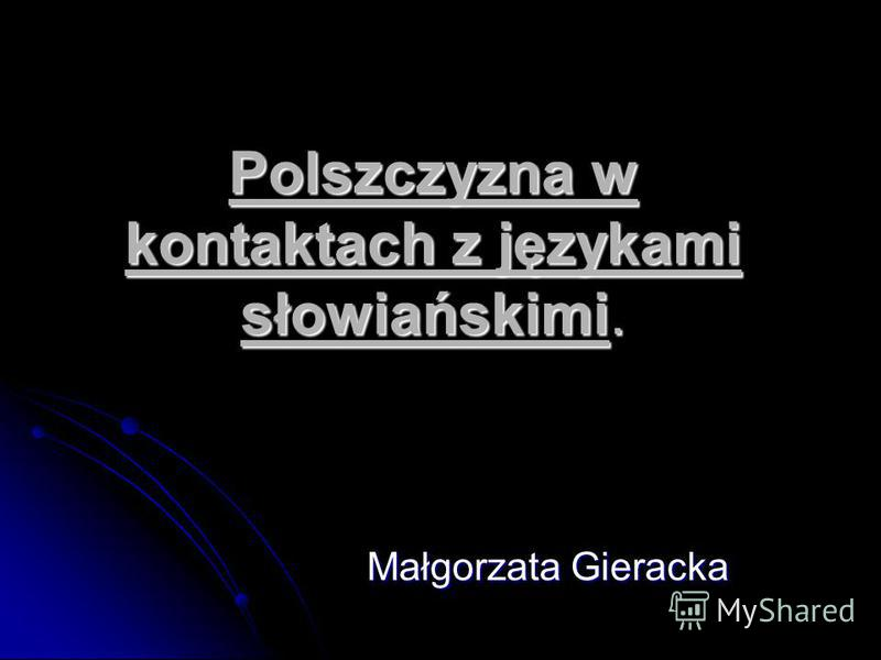 Polszczyzna w kontaktach z językami słowiańskimi. Małgorzata Gieracka