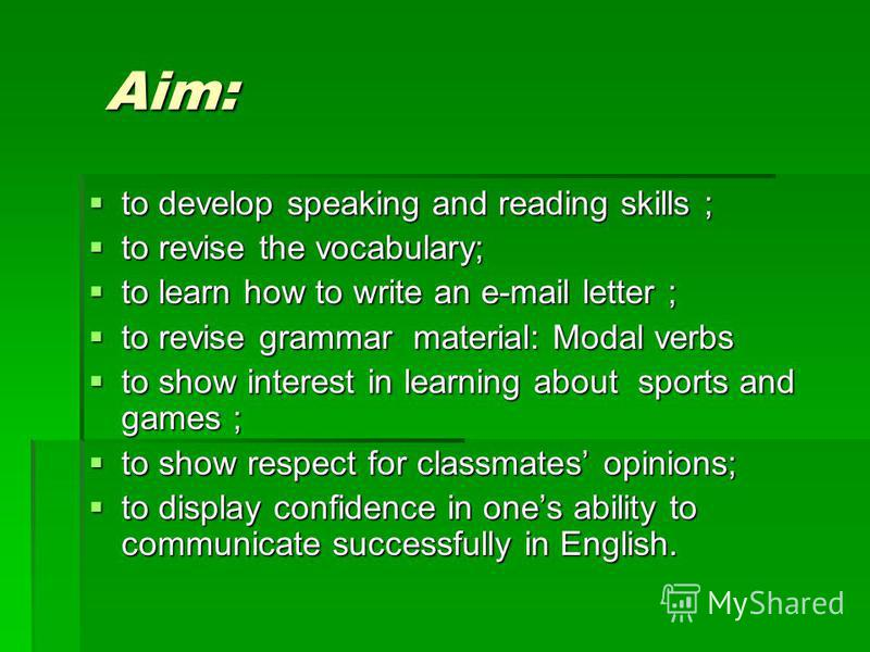 Aim: Aim: to develop speaking and reading skills ; to develop speaking and reading skills ; to revise the vocabulary; to revise the vocabulary; to learn how to write an e-mail letter ; to learn how to write an e-mail letter ; to revise grammar materi