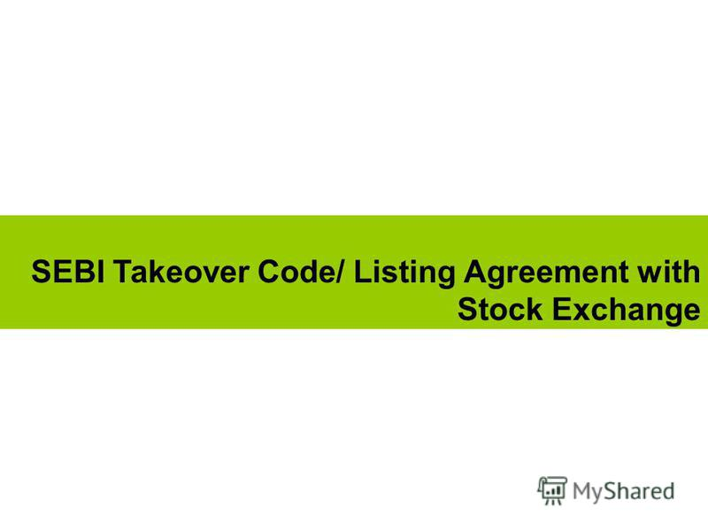 SEBI Takeover Code/ Listing Agreement with Stock Exchange