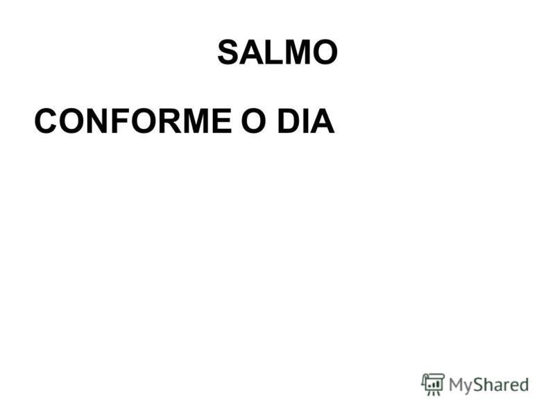 SALMO CONFORME O DIA
