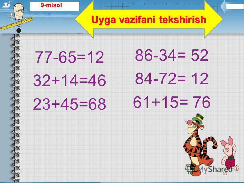 77-65=12 32+14=46 23+45=68 86-34= 52 84-72= 12 61+15= 76 Uyga vazifani tekshirish 9-misol