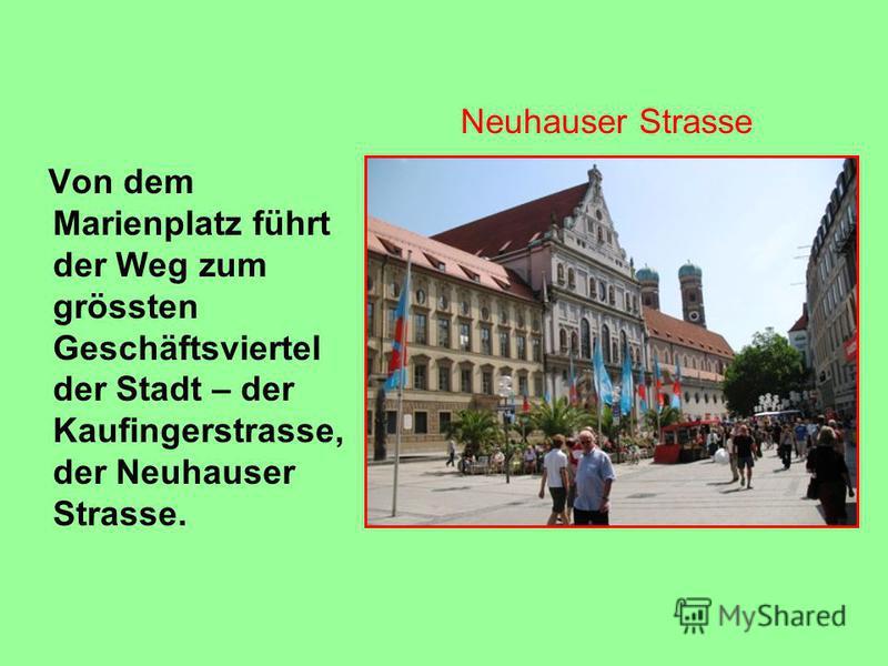 Von dem Marienplatz führt der Weg zum grössten Geschäftsviertel der Stadt – der Kaufingerstrasse, der Neuhauser Strasse. Neuhauser Strasse