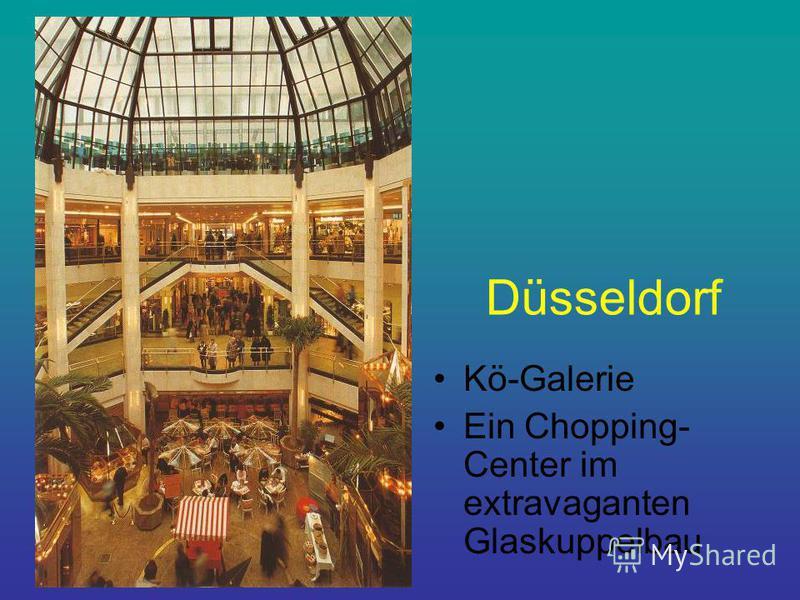 Düsseldorf Kö-Galerie Ein Chopping- Center im extravaganten Glaskuppelbau