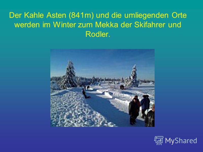 Der Kahle Asten (841m) und die umliegenden Orte werden im Winter zum Mekka der Skifahrer und Rodler.