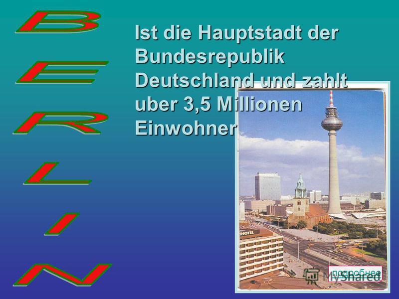 подробнее Ist die Hauptstadt der Bundesrepublik Deutschland und zahlt uber 3,5 Millionen Einwohner