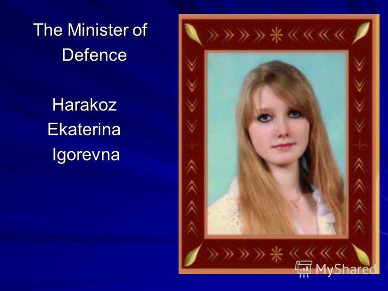 The Minister of The Minister of Defence Defence Harakoz Harakoz Ekaterina Ekaterina Igorevna Igorevna
