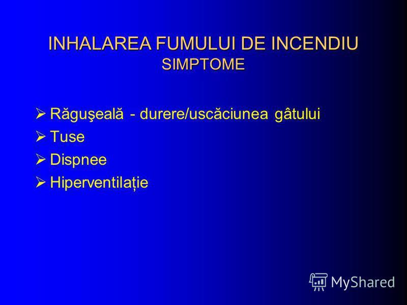 INHALAREA FUMULUI DE INCENDIU SIMPTOME Răguşeală - durere/uscăciunea gâtului Tuse Dispnee Hiperventilaţie