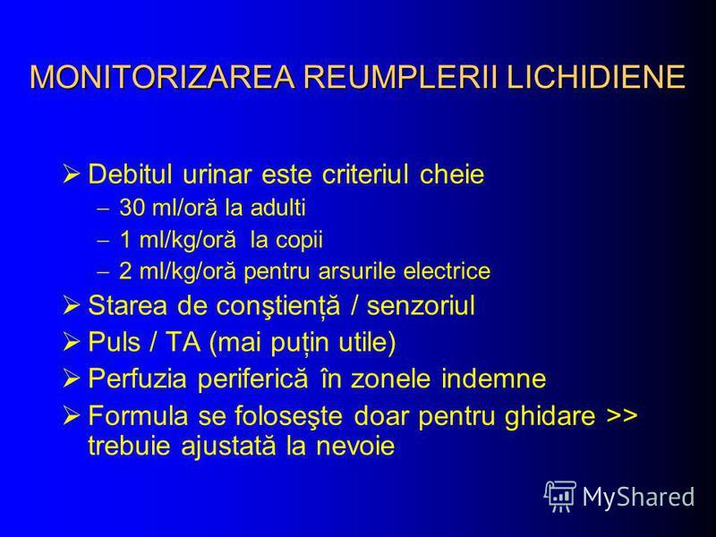 MONITORIZAREA REUMPLERII LICHIDIENE Debitul urinar este criteriul cheie 30 ml/oră la adulti 1 ml/kg/oră la copii 2 ml/kg/oră pentru arsurile electrice Starea de conştienţă / senzoriul Puls / TA (mai puţin utile) Perfuzia periferică în zonele indemne