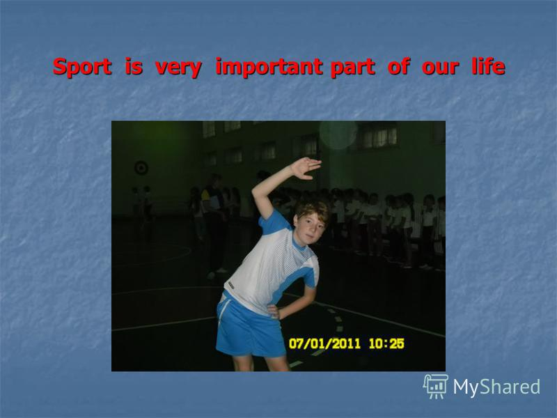 Sport is very important part of our life