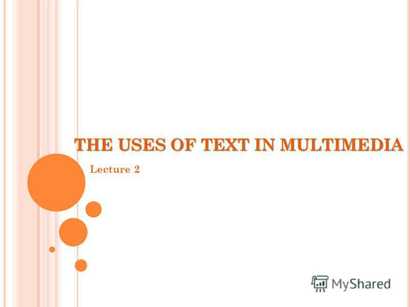 THE USES OF TEXT IN MULTIMEDIA Lecture 2