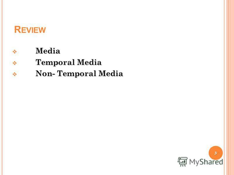 R EVIEW Media Media Temporal Media Temporal Media Non- Temporal Media Non- Temporal Media 3
