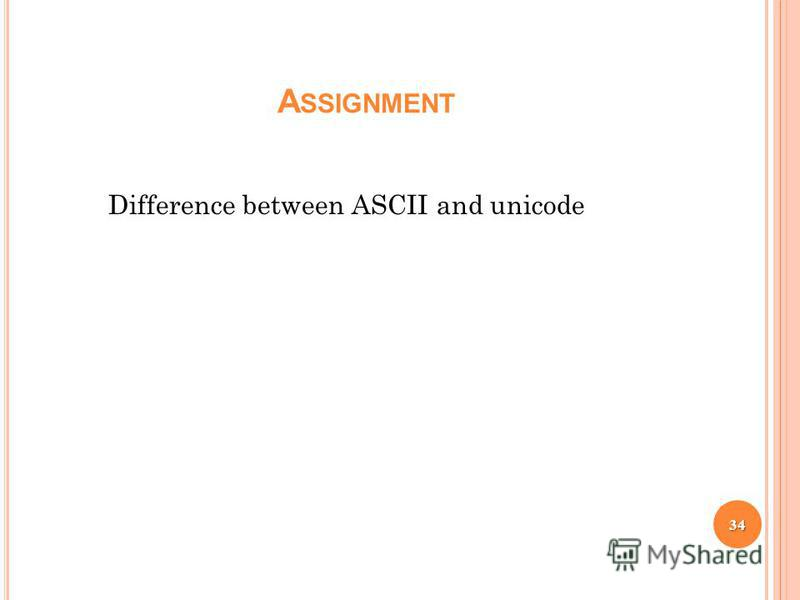 A SSIGNMENT Difference between ASCII and unicode 34