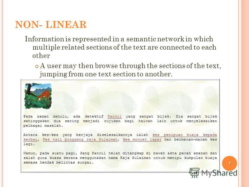 NON- LINEAR Information is represented in a semantic network in which multiple related sections of the text are connected to each other A user may then browse through the sections of the text, jumping from one text section to another. 7